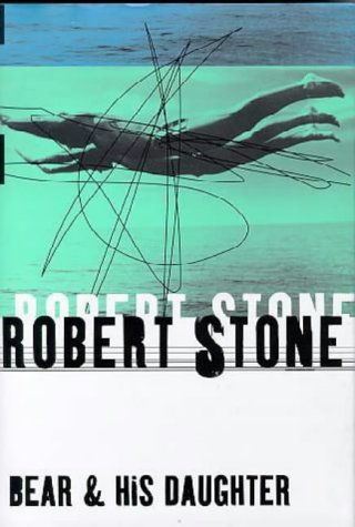 Bear and His Daughter (Signed First Edition): Robert Stone