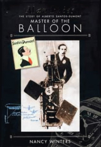 Man Flies : The Story of Alberto Santos - Dumont , Master of the Balloon - Conqueror of the Ai