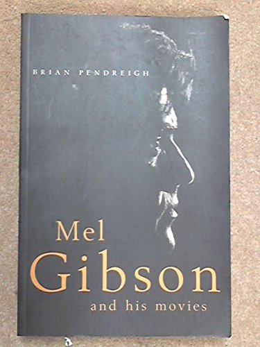 9780747536642: Mel Gibson and His Movies Tpb
