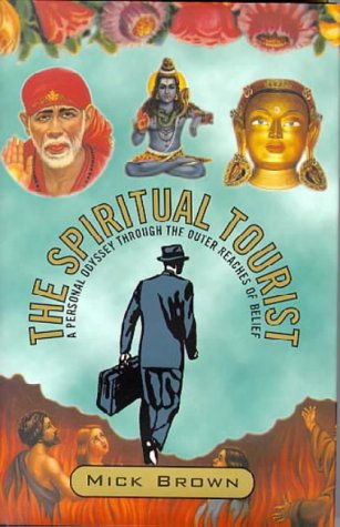 9780747536673: The Spiritual Tourist: A Personal Odyssey Through the Outer Reaches of Belief