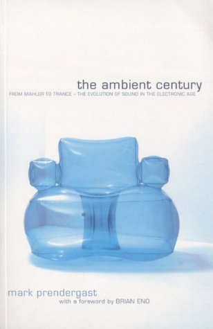 The Ambient Century: From Mahler to Trance - The Evolution of Sound in the Electronic Age: ...
