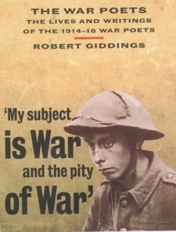 The War Poets: The Lives and Writings: Giddings, Robert