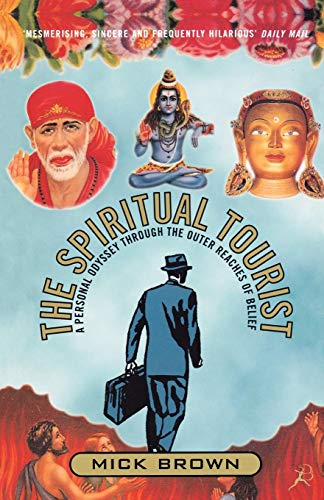 The Spiritual Tourist: A Personal Odyssey Through the Outer Reaches of Belief (0747542821) by Brown, Mick