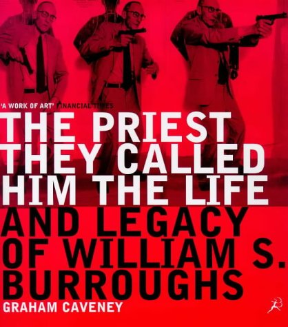 William Burroughs: The Priest They Called Him: Caveney, Graham