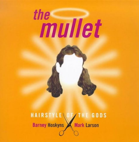 The Mullet: Hairstyle of the Gods: Larson, Mark