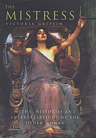 9780747544364: The Mistress: Histories, Myths and Interpretations of the Other Woman