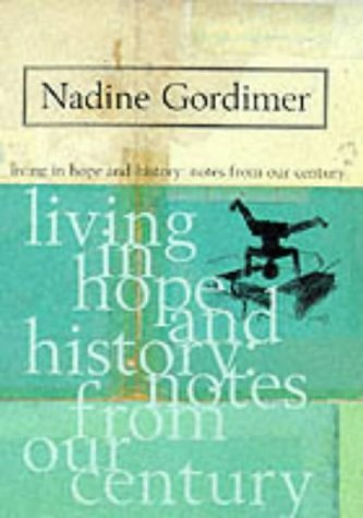 Living in Hope and History: Notes on: Gordimer, Nadine