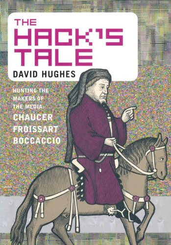 The Hack's Tale: Hunting the Makers of the Media: Chaucer, Froissart, Boccaccio: Hughes, David