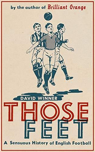 9780747547389: Those Feet: A Sensual History of English Football