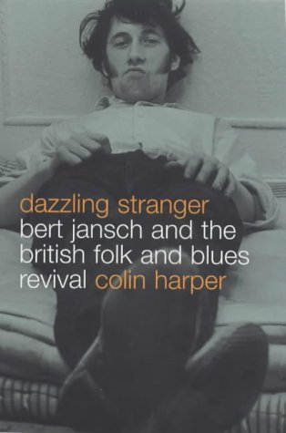 9780747548102: Dazzling Stranger: Bert Jansch and the British Folk and Blues Revival