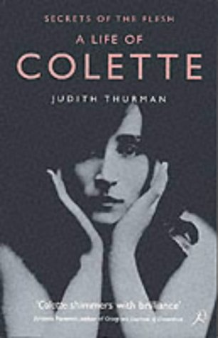 Secrets of the Flesh: A Life of Colette (0747548439) by Thurman, Judith