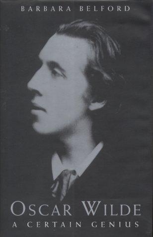 9780747550273: Oscar Wilde: A Certain Genius
