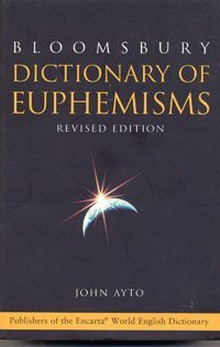 Dictionary of Euphemisms (Bloomsbury Reference) (9780747550457) by John Ayto
