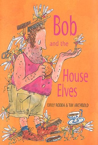 Bob and the House Elves: Rodda, Emily