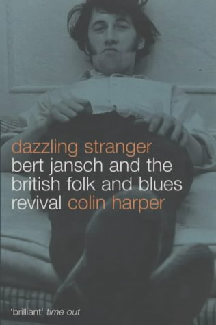 9780747553304: Dazzling Stranger: Bert Jansch and the British Folk and Blues Revival