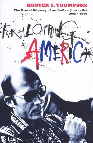 9780747553458: Fear and Loathing in America: The Brutal Odyssey of an Outlaw Journalist 1968-1976
