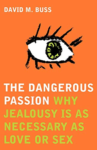 9780747553601: The Dangerous Passion: Why Jealousy Is Necessary in Love and Sex