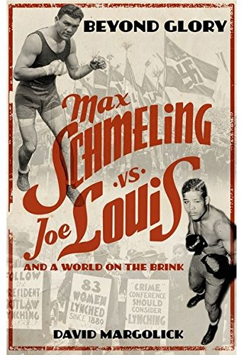 Beyond Glory Max Schmeling vs Joe Louis: David Margolick