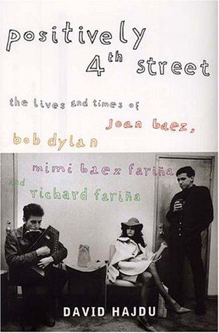 9780747554141: Positively Fourth Street: The Lives and Times of Joan Baez, Bob Dylan, Mimi B