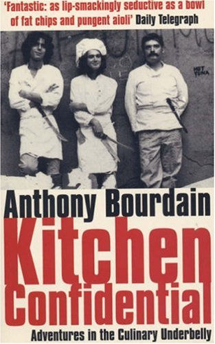 Kitchen Confidential : Adventures in the Culinary: Anthony Bourdain
