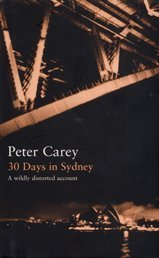 30 Days in Sydney The Writer and the City: Carey, Peter