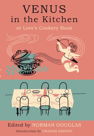 Venus in the Kitchen or Love's Cookery: Norman Douglas
