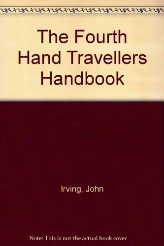 The Fourth Hand Travellers Handbook: Irving, John