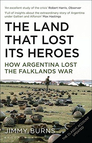 9780747558729: Land That Lost Its Heroes: How Argentina Lost the Falklands War