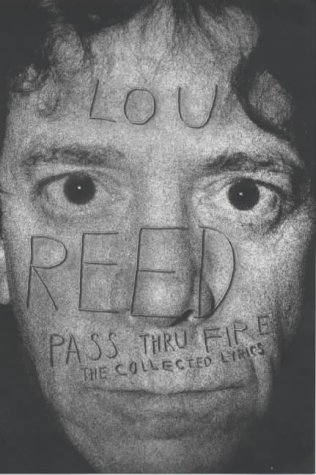 Pass Thru Fire: The Collected Lyrics of Lou Reed: Reed, Lou