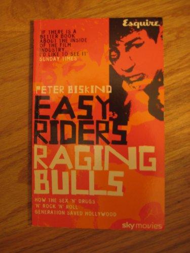 9780747559955: EASY RIDERS RAGING BULLS: HOW THE SEX 'N' DRUGS 'N' ROCK 'N' ROLL GENERATION SAVED HOLLYWOOD.