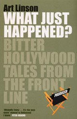 What Just Happened?: Bitter Hollywood Tales from the Frontline: Linson, Art