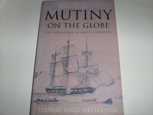 Mutiny on the Globe: The Fatal Voyage of Samuel Comstock: Thomas Farel Heffernan
