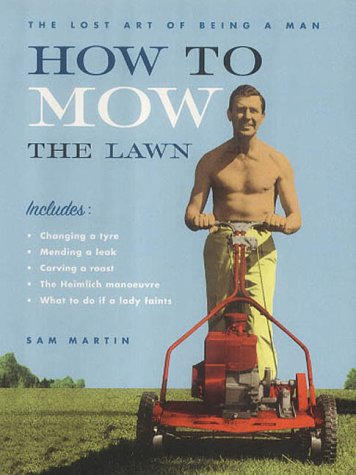 9780747562627: How to Mow the Lawn: The Lost Art of Being a Man