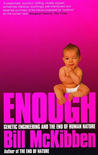 Enough: Genetic Engineering and the End of: McKibben, Bill