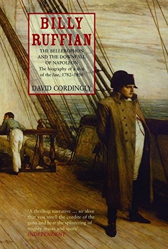BILLY RUFFIAN. The Bellerophon and the Downfall of Napoleon. The Biography of a Ship of the Line,...