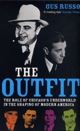 9780747566519: Outfit: The Role of Chicago's Underworld in the Shaping of Modern America