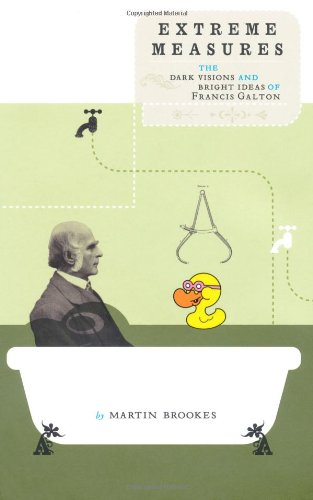 9780747566663: Extreme Measures: The Dark Visions and Bright Ideas of Francis Galton