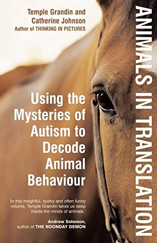 Animals in Translation: Using the Mysteries of Autism to Decode Animal Behaviour