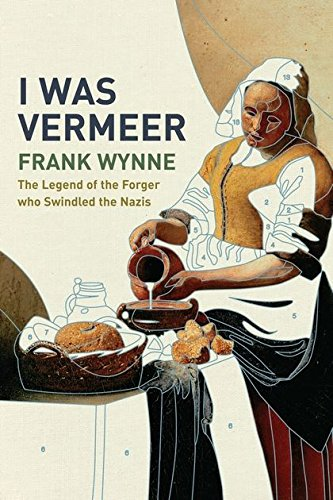 9780747566809: I Was Vermeer: The Legend of the Forger Who Swindled the Nazis