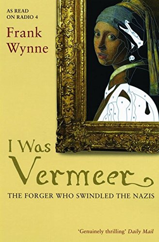 9780747566816: I Was Vermeer: The Forger Who Swindled the Nazis