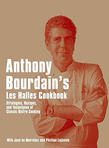 "Anthony Bourdain's ""Les Halles"" Cookbook: Strategies, Recipes, and Techniques of ..."