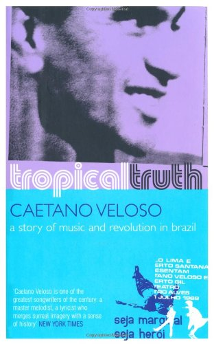 9780747568018: Tropical Truth: A Story of Music and Revolution in Brazil