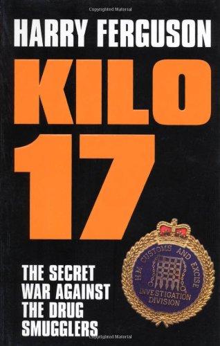 9780747568568: Kilo 17: The Secret War Against the Drug Smugglers