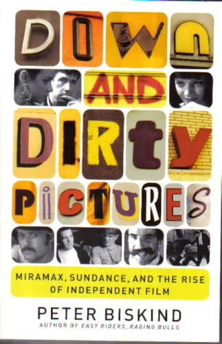 9780747568872: Down and Dirty Pictures: Miramax, Sundance and the Rise of Independent Film