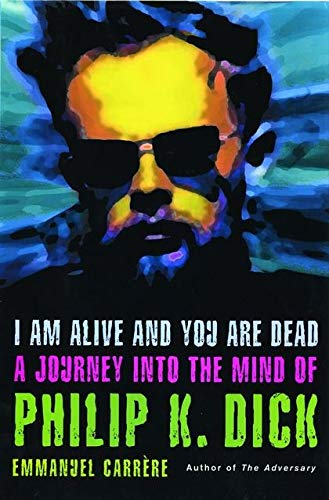 9780747569190: I am Alive and You are Dead: A Journey into the Mind of Philip K. Dick