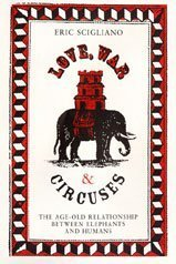 9780747569251: Love, War and Circuses: The Age-old Relationship Between Elephants and Humans