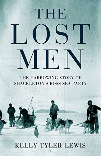 9780747569268: The Lost Men: The Harrowing Story of Shackleton's Ross Sea Party