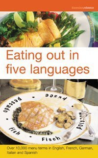 9780747569770: Eating Out in Five Languages: Over 10,000 Menu Terms in English, French, German, Italian, Spanish (English, German, French, Italian and Spanish Edition)