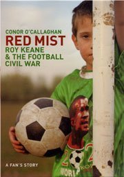 Red Mist : Roy Keane and the World Cup Civil War: A Fan's Story: O'Callaghan, Conor