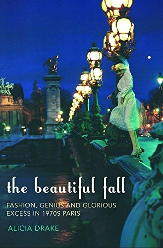 9780747570370: The Beautiful Fall: Fashion, Genius and Glorious Excess in 1970s Paris